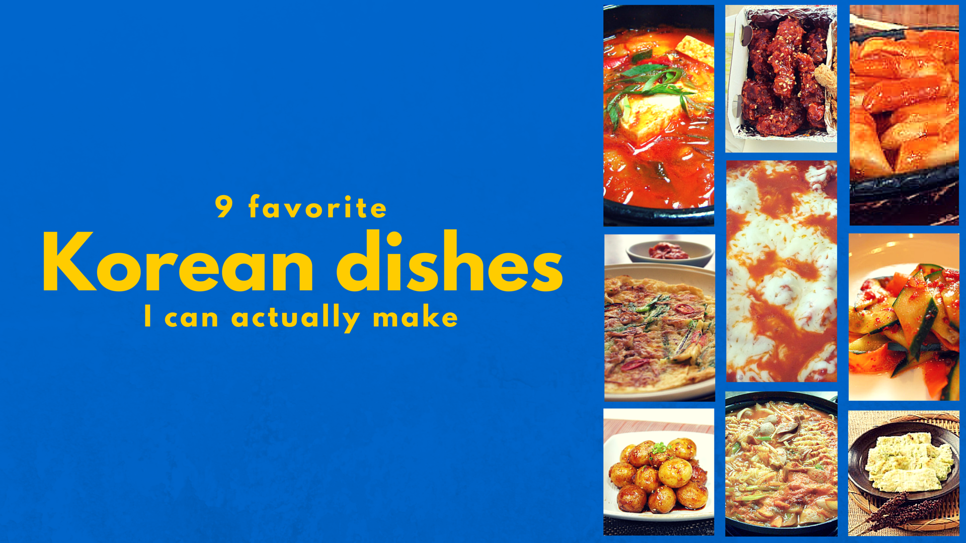 My 9 Favorite Korean Dishes That I Can Make