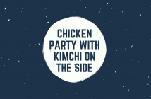 Chicken party with Kimchi on the Side