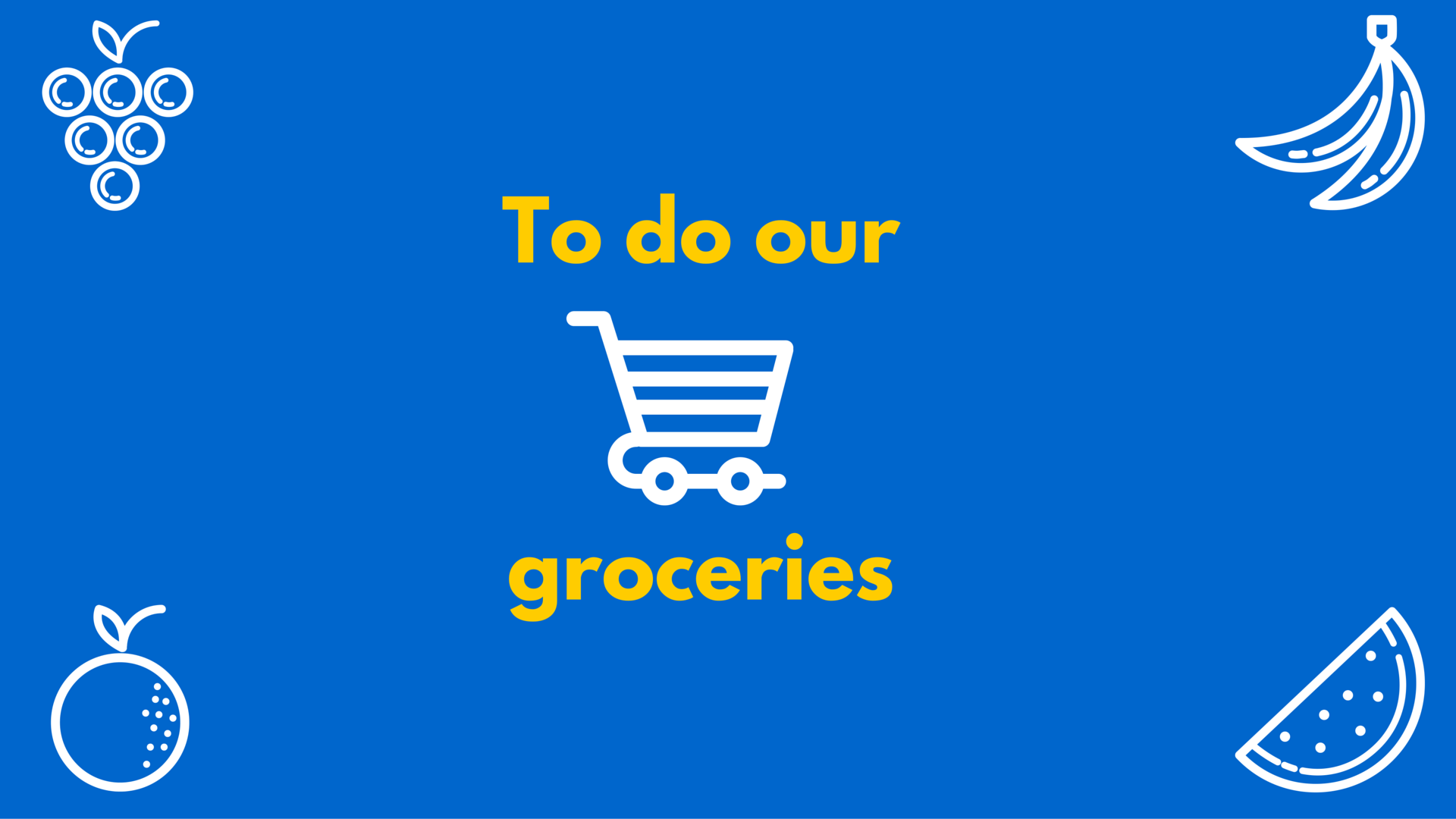 To do our groceries